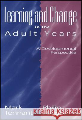 Learning and Change in the Adult Years : A Developmental Perspective Mark Tennant Philip Pogson 9780787964986