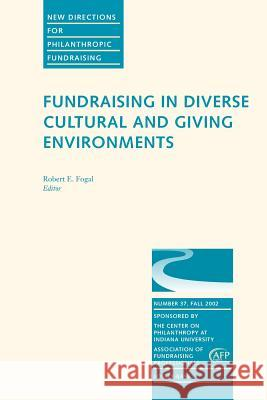 Fundraising in Diverse Cultural and Giving Environments: New Directions for Philanthropic Fundraising, Number 37 Pf                                       Dwight F. Burlingame Robert E. Fogal 9780787965129