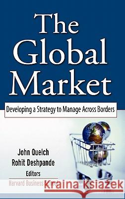 The Global Market: Developing a Strategy to Manage Across Borders John A. Quelch Rohit Deshpande 9780787968571