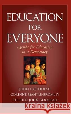 Education for Everyone: Agenda for Education in a Democracy John I. Goodlad Corinne Mantle-Bromley Stephen John Goodlad 9780787972240 Jossey-Bass