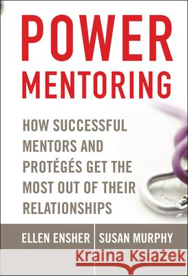 Power Mentoring: How Successful Mentors and Proteges Get the Most Out of Their Relationships Ellen A. Ensher Susan E. Murphy 9780787979522