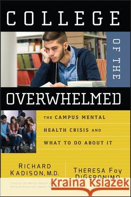College of the Overwhelmed: The Campus Mental Health Crisis and What to Do about It Richard D. Kadison Theresa Foy DiGeronimo 9780787981143
