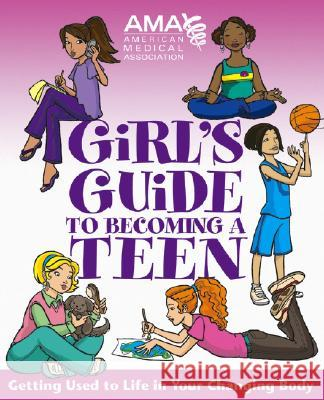 American Medical Association Girl's Guide to Becoming a Teen Kate Gruenwald Pfeifer Amy B. Middleman 9780787983444