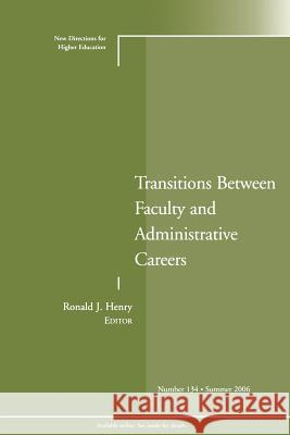 Transitions Between Faculty and Administrative Careers : New Directions for Higher Education, Number 134 Ronald J. Henry   9780787988296