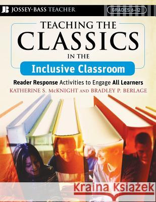 Teaching the Classics in the Inclusive Classroom: Reader Response Activities to Engage All Learners Katherine S. McKnight Bradley P. Berlage McKnight 9780787994068