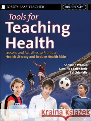 Tools for Teaching Health: Interactive Strategies to Promote Health Literacy and Life Skills in Adolescents and Young Adults Shannon Whalen Dominic Splendorio Sal Chiariello 9780787994075