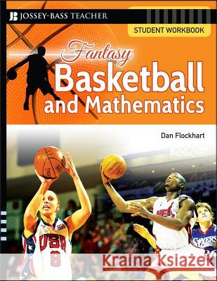 Fantasy Basketball and Mathematics: Student Workbook Dan Flockhart 9780787994495