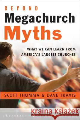 Beyond Megachurch Myths: What We Can Learn from America's Largest Churches Scott Thumma Dave Travis Rick Warren 9780787994679