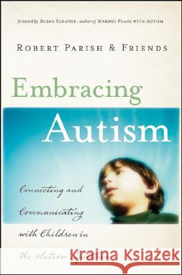 Embracing Autism: Connecting and Communicating with Children in the Autism Spectrum Robert Parish 9780787995867