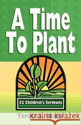 A Time to Plant: 52 Children's Sermons Teresa L. Major 9780788011634