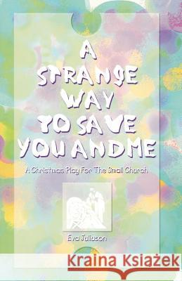 A Strange Way to Save You and Me: A Christmas Play for the Small Church Eve Juliuson 9780788015212