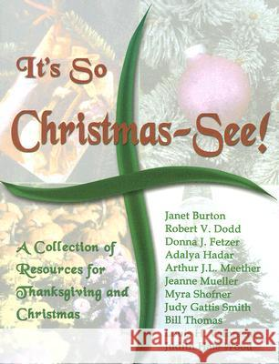 It's So Christmas-See!: A Collection of Resources for Thanksgiving and Christmas Jeanne Mueller Judith H. Wood J. L. Meether 9780788024610