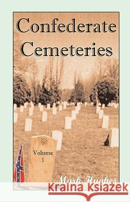 Confederate Cemeteries, Volume 1 Mark Hughes 9780788420504
