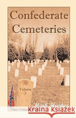 Confederate Cemeteries, Volume 2 Mark Hughes 9780788423451