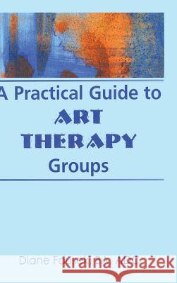 A Practical Guide to Art Therapy Groups Diane Fausek 9780789001368