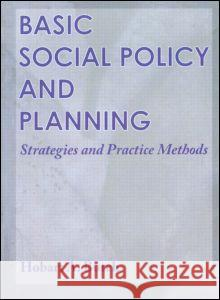 Basic Social Policy and Planning: Strategies and Practice Methods Hobart A. Burch 9780789002181