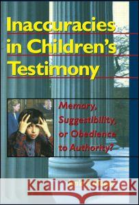Inaccuracies in Children's Testimony : Memory, Suggestibility, or Obedience to Authority? Jona F. Meyer 9780789002372