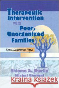 Therapeutic Intervention with Poor, Unorganized Families: From Distress to Hope Sh Sharlin Shlomo A. Sharlin 9780789002839