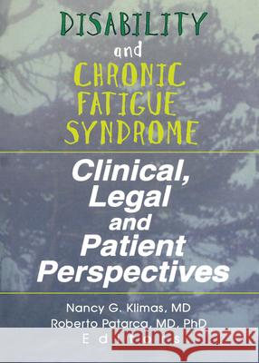 Disability and Chronic Fatigue Syndrome: Clinical, Legal, and Patient Perspectives Nancy G. Klimas Roberto Patarca Nancy G. Klimas 9780789005014