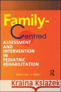 Family-Centred Assessment and Intervention in Pediatric Rehabilitation Mary Law 9780789005397