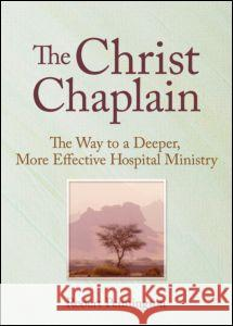 The Christ Chaplain: The Way to a Deeper, More Effective Hospital Ministry M. Basil Pennington 9780789006479