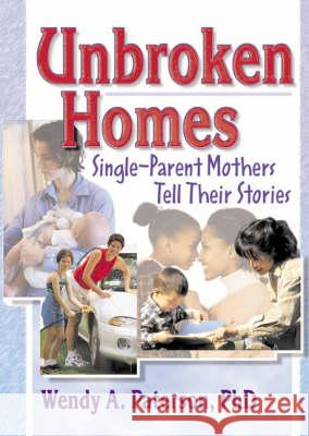 Unbroken Homes : Single-Parent Mothers Tell Their Stories Wendy Anne Paterson 9780789011398