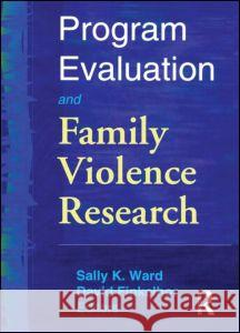 Program Evaluation and Family Violence Research Sally K. Ward David Finkelhor 9780789011855 Haworth Press