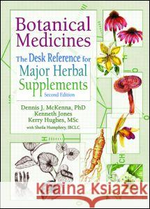 Botanical Medicines: The Desk Reference for Major Herbal Supplements O. N. Oeric Dennis J. McKenna Kerry Hughes 9780789012654