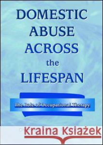 Domestic Abuse Across the Lifespan Christine A. Helfrich 9780789013842