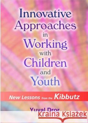 Innovative Approaches in Working with Children and Youth Yuval Deror 9780789014207
