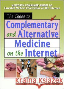 The Guide to Complementary and Alternative Medicine on the Internet Lillian R. Brazin 9780789015716