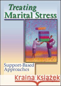 Treating Marital Stress: Support-Based Approaches Robert P. Rugel 9780789016317