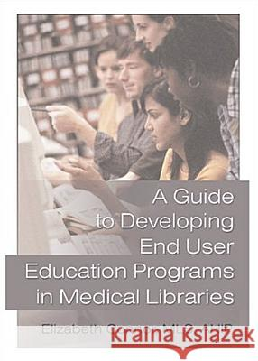 A Guide to Developing End User Education Programs in Medical Libraries Elizabeth Connor 9780789017246 Haworth Press