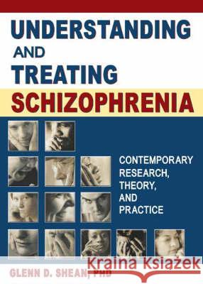 Understanding and Treating Schizophrenia: Contemporary Research, Theory, and Practice Glenn Shean 9780789018878