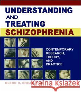 Understanding and Treating Schizophrenia : Contemporary Research, Theory, and Practice Glenn Shean 9780789018885