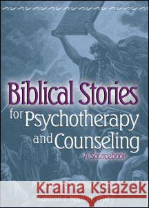 Biblical Stories for Psychotherapy and Counseling: A Sourcebook Matthew B. Schwartz 9780789022134