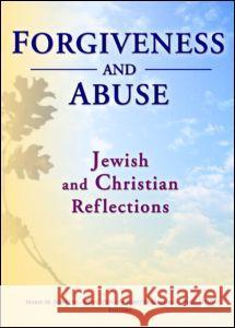 Forgiveness and Abuse: Jewish and Christian Reflections Marie M. Fortune Joretta L. Marshall 9780789022523