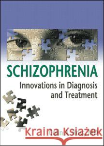 Schizophrenia : Innovations in Diagnosis and Treatment Colin A. Ross 9780789022691