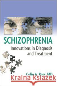 Schizophrenia : Innovations in Diagnosis and Treatment Colin A. Ross 9780789022707