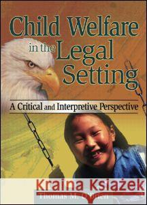 Child Welfare in the Legal Setting Thomas M. O'Brien 9780789023513