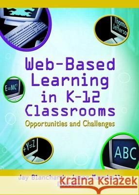 Web-Based Learning in K-12 Classrooms: Opportunities and Challenges Jay Blanchard James Marshall 9780789024923