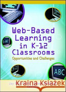 Web-Based Learning in K-12 Classrooms: Opportunites and Challenges Jay Blanchard James Marshall 9780789024930