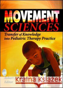 Movement Sciences: Transfer of Knowledge Into Pediatric Therapy Practice Robert J. Palisano Robert J. Palisano 9780789025609