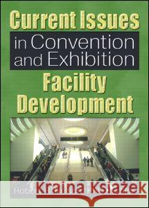 Current Issues in Convention and Exhibition Facility Development Robert R. Nelson 9780789025975
