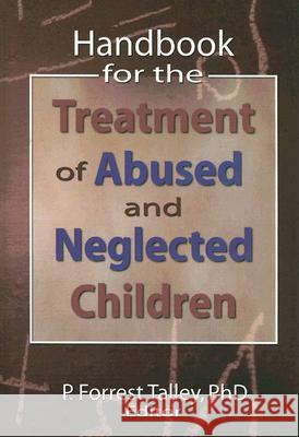 Handbook for the Treatment of Abused and Neglected Children P. Forrest Talley 9780789026774