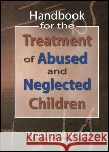 Handbook for the Treatment of Abused and Neglected Children P. Forrest Talley 9780789026781