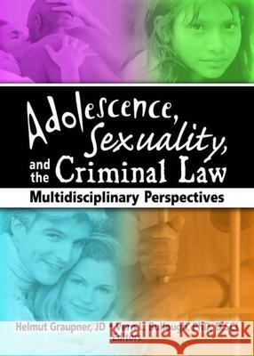Adolescence, Sexuality, and the Criminal Law Helmut Graupner Vern L. Bullough 9780789027801