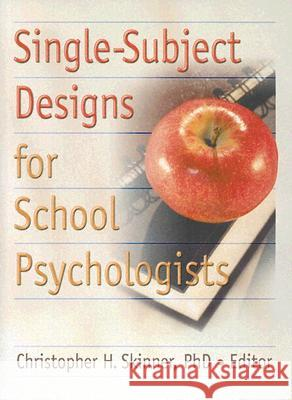 Single-Subject Designs for School Psychologists Christopher H. Skinner 9780789028259