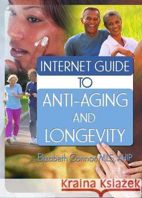Internet Guide to Anti-Aging and Longevity Elizabeth Connor 9780789028617 Haworth Information Press
