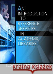 An Introduction to Reference Services in Academic Libraries Elizabeth Connor 9780789029584 Haworth Information Press